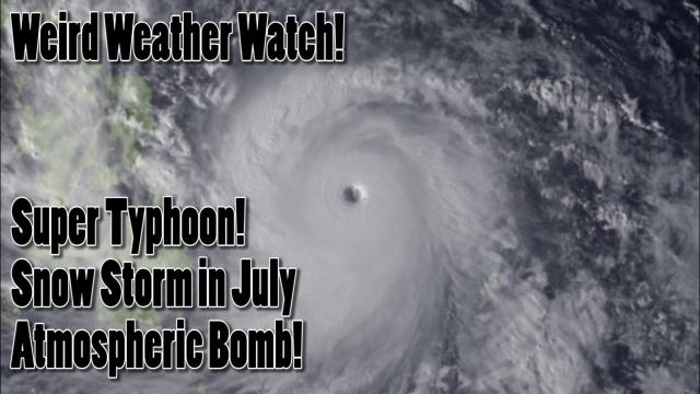 July Snowstorm at Yellowstone! Super Typhoon! & more Weird Weather!