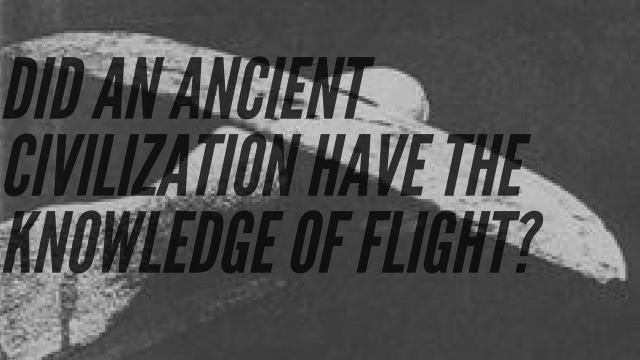 Ancient Aviation: Evidence That Ancient Civilizations Could Fly