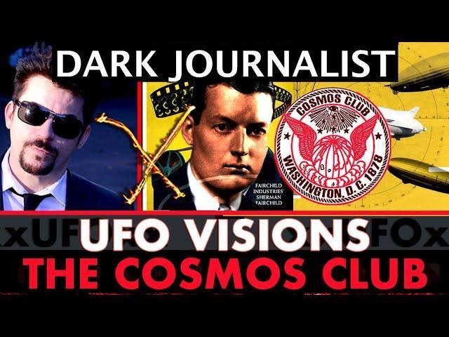 Dark Journalist X-103: The Cosmos Club Revealed Secret UFO Visions!