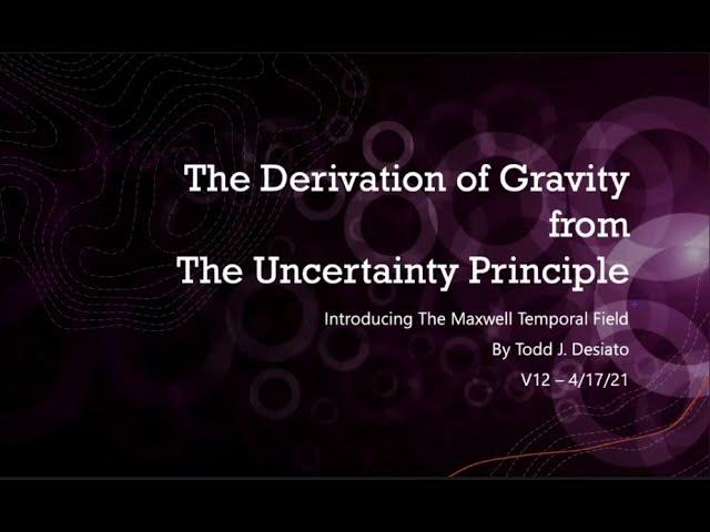 Todd Desiato - Derivation of Gravity from the Uncertainty Principle