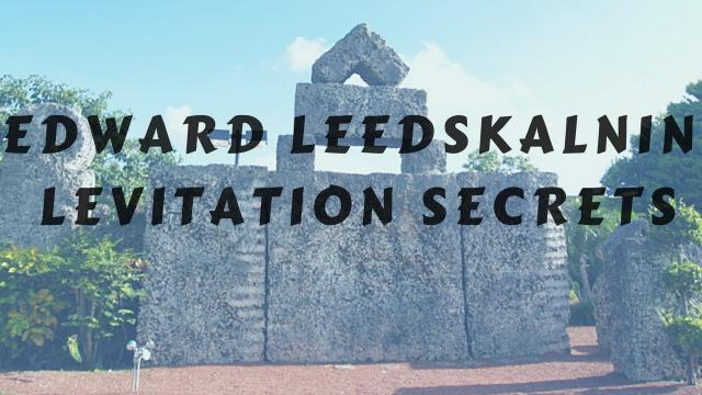 Edward Leedskalnin, Levitation Secrets at Coral Castle