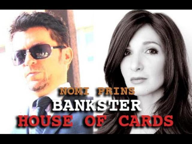 NOMI PRINS: BANKSTER HOUSE OF CARDS! SECRET FINANCE QE & ZIRP - DARK JOURNALIST