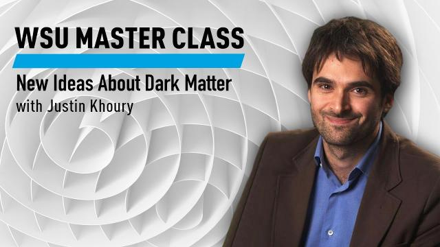WSU Master Class: New Ideas About Dark Matter with Justin Khoury