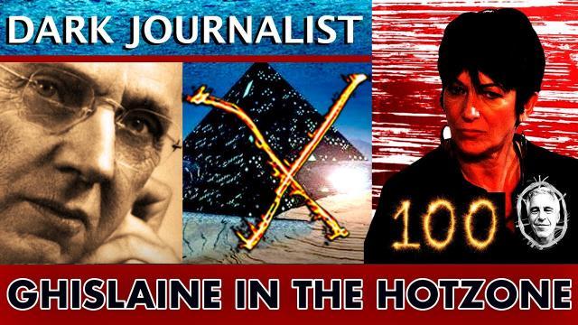 Dark Journalist X-Series 100: Ghislaine In the HotZone - Atlantis Rising Secret!