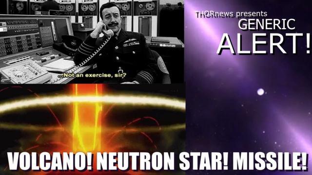 generic ALERT!!! Incoming Missile! Erupting Super Volcano! Inbound Neutron Star! wait. what?
