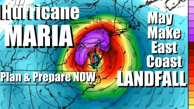 Hurricane Maria may make LANDFALL on the East Coast USA - Plan & Prepare NOW