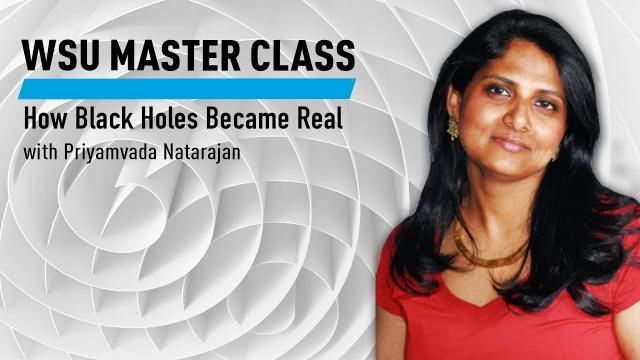 WSU Master Class: How Black Holes Became Real with Priyamvada Natarajan