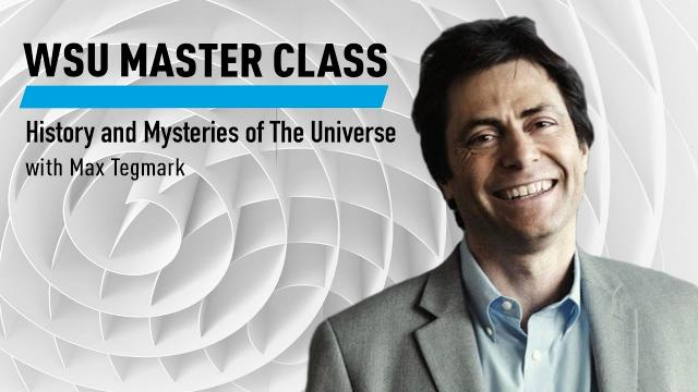 WSU Master Class: History and Mysteries of The Universe with Max Tegmark