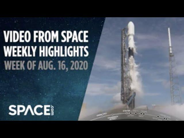 Video from Space - Weekly Highlights: Week of Aug. 16, 2020