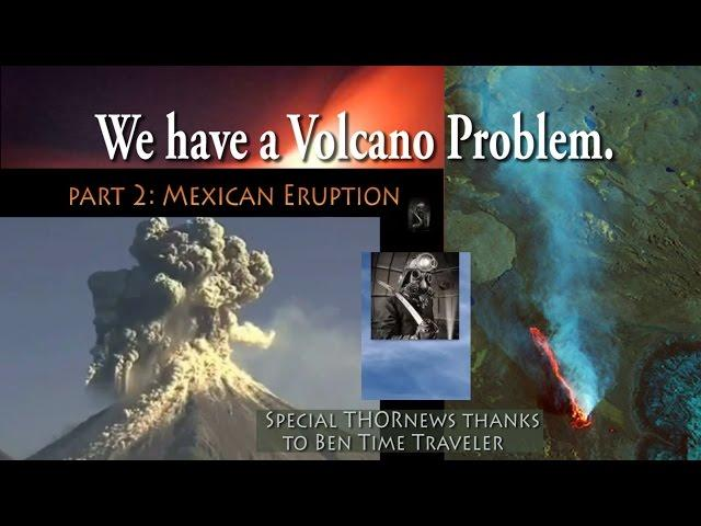 Mexican Eruption: We have a Volcano Problem pt. 2 - Fire, Ice & Ash