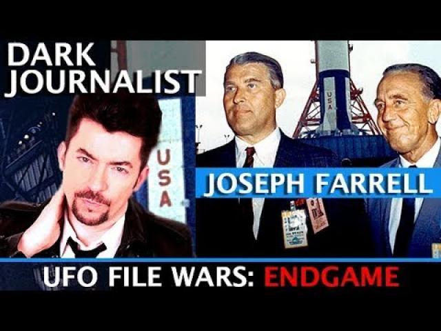 DARK JOURNALIST & DR. JOSEPH FARRELL UFO FILE WARS: SECRET ENDGAME REVEALED!