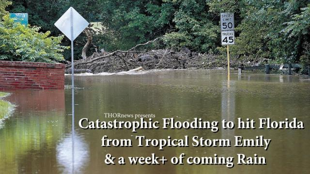 Catastrophic Flooding to hit FLORIDA from Tropical Storm Emily & a week+ of coming rain