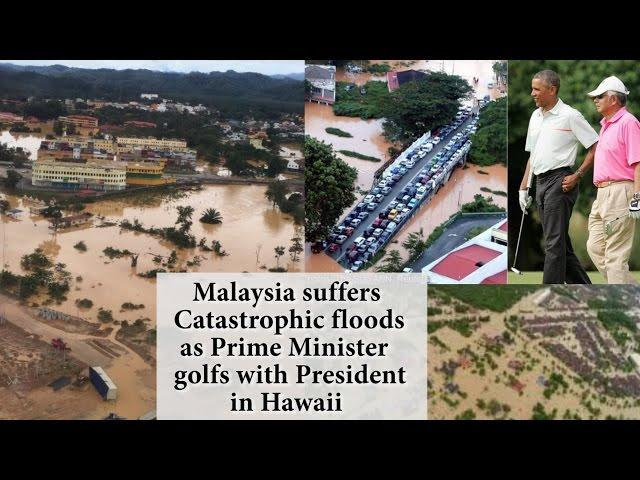 Horrible Floods in Malaysia as Prime Minister golfs with President in Hawaii