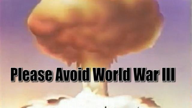 Dear Russia, China & USA - Please Avoid World War 3
