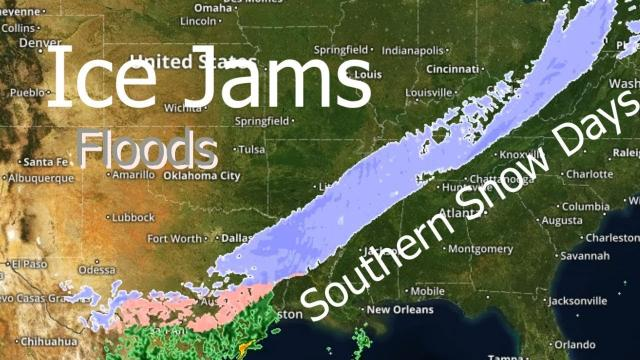 Ice Jams, Floods, Southern Snow Days & More Storms & Challenges ahead.