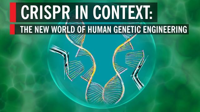 CRISPR in Context: The New World of Human Genetic Engineering