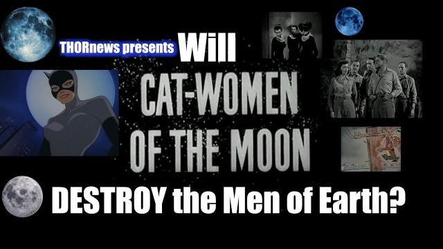 Alert? Danger!? Will the Cat-Women of the Moon DESTROY the Men of Earth?