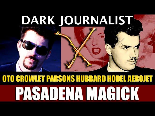 Dark Journalist X-107: Pasadena Magick Occult Aerospace Secret