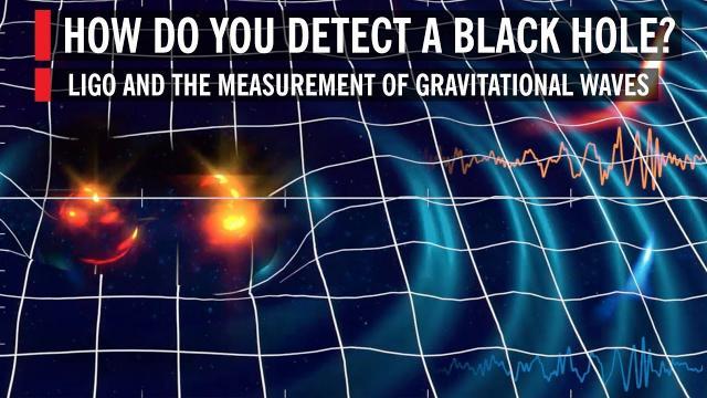 How Do You Detect a Black Hole? LIGO and the Measurement of Gravitational Waves