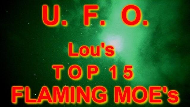 U.F.O. Lou's *****TOP 15  'F L A M I N G'   M O E 's*****