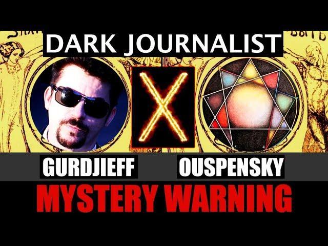 Dark Journalist X-106: Gurdjieff Ouspensky Mystery School Warning!