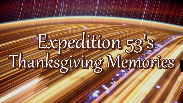 Expedition 53's Thanksgiving Memories