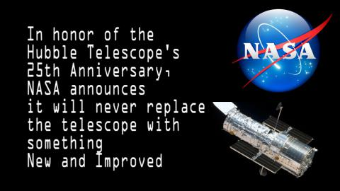 NASA announces it will never replace Hubble with something New & Improved.