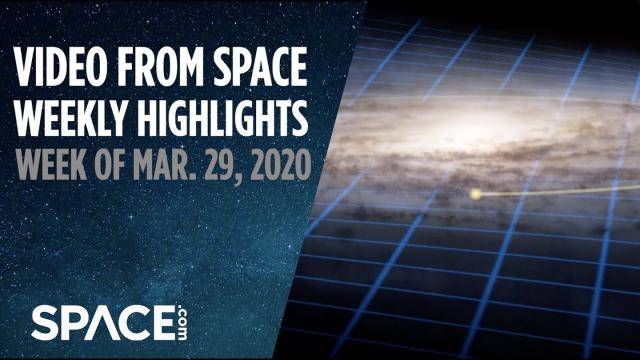 Video from Space - Weekly highlights: Week of March 29, 2020