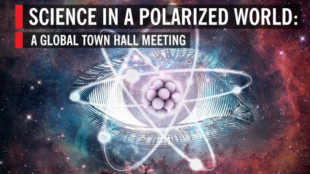 TRAILER - Science In A Polarized World: A Global Town Hall Meeting