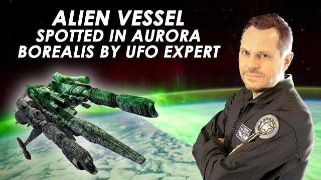 ???? Alien Vessel Spotted in Aurora Borealis by UFO Expert