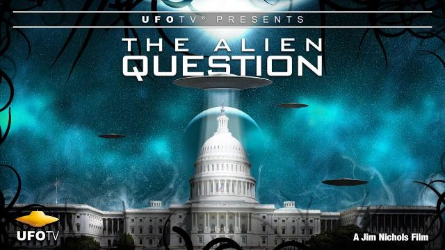 THE ALIEN QUESTION - NOW ON UFOTV® ALL ACCESS