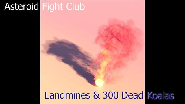 ASTEROID FIGHT CLUB: Land Mines & 300 Dead Koalas
