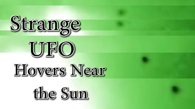 Strange UFO hovers near the Sun & more Solar Sharks.