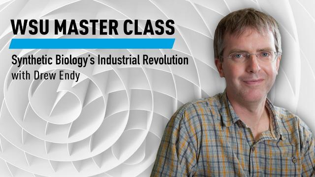 WSU Master Class: Synthetic Biology's Industrial Revolution with Drew Endy
