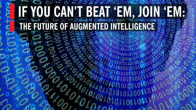 If You Can't Beat 'em, Join 'em: The Future of Augmented Intelligence