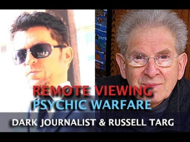 REMOTE VIEWING AND PSYCHIC WARFARE! DARK JOURNALIST & RUSSELL TARG