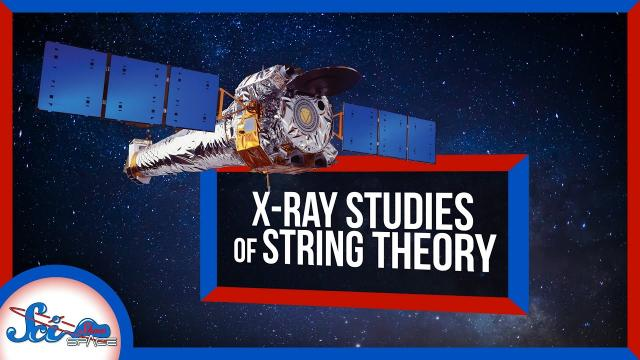 How to Study String Theory Using X-Rays | SciShow News