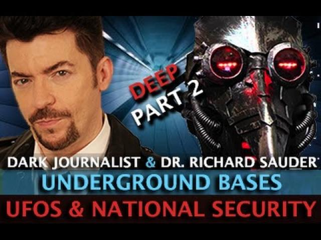 UFOS NATIONAL SECURITY AND DEEP UNDERGROUND BASES ! DARK JOURNALIST & DR.RICHARD SAUDER