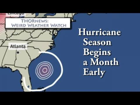Hurricane Season begins 1 month Early: Weird Weather Watch