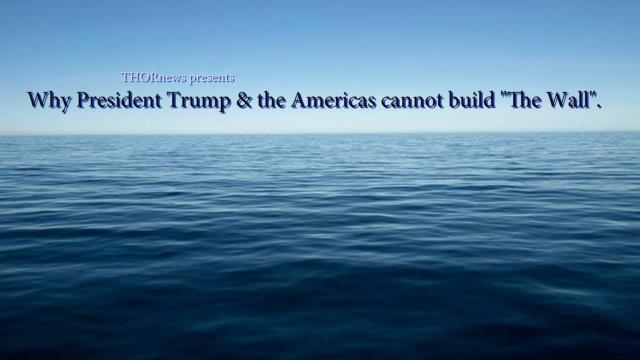 """Why President Trump & the Americas cannot build """"The Wall""""."""