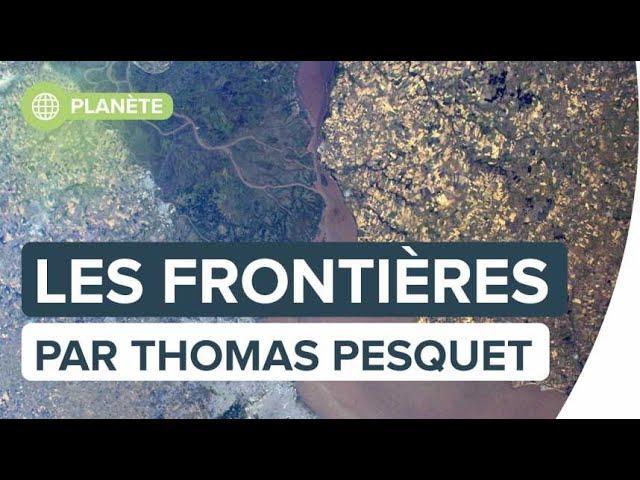 Les frontières : le monde vu par Thomas Pesquet | Futura
