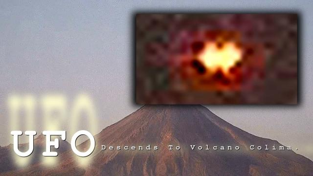 UFO Descends On Volcano Colima On March 12th.