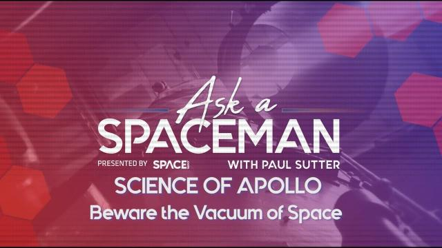 Beware the Vacuum of Space - 'Ask A Spaceman: Science of Apollo'