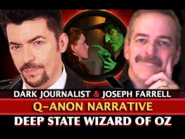 JOSEPH FARRELL: Q ANON: DEEP STATE WIZARD OF ? DARK JOURNALIST