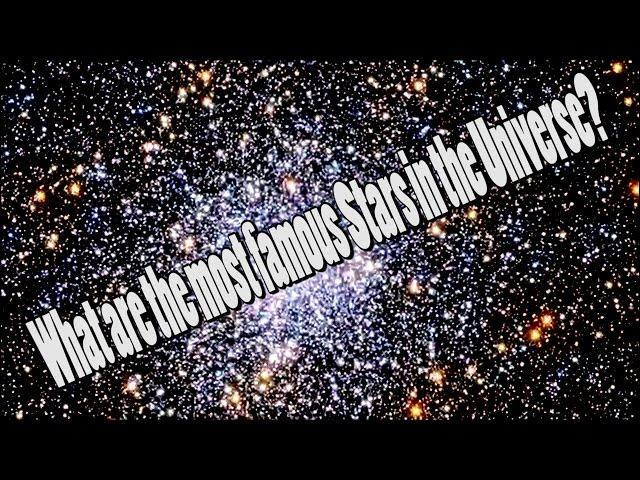 What are the most famous Stars in the Universe?