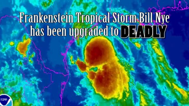 Frankenstein Tropical Storm Bill Nye upgraded to DEADLY.