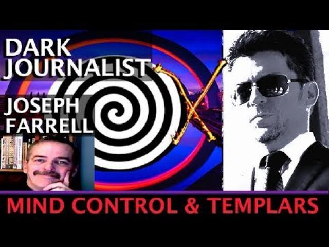 DARK JOURNALIST X-SERIES XXXV: DR. JOSEPH FARRELL TEMPLARS X MYSTERY & MKULTRA MIND CONTROL!