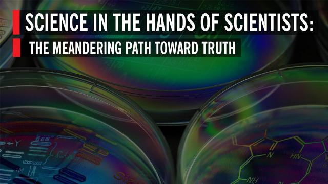 Science in the Hands of Scientists: The Meandering Path Toward Truth